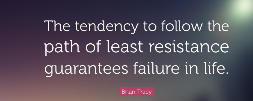 211926-brian-tracy-quote-the-tendency-to-follow-the-path-of-least-e1526417401909.jpg