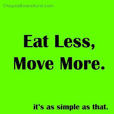 Oh yeah- eat less and MOVE MORE!!