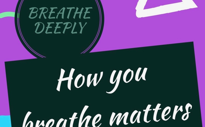 How You Breathe Matters